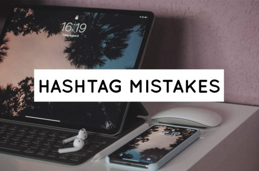 4 Instagram Hashtag Mistakes You Should Avoid