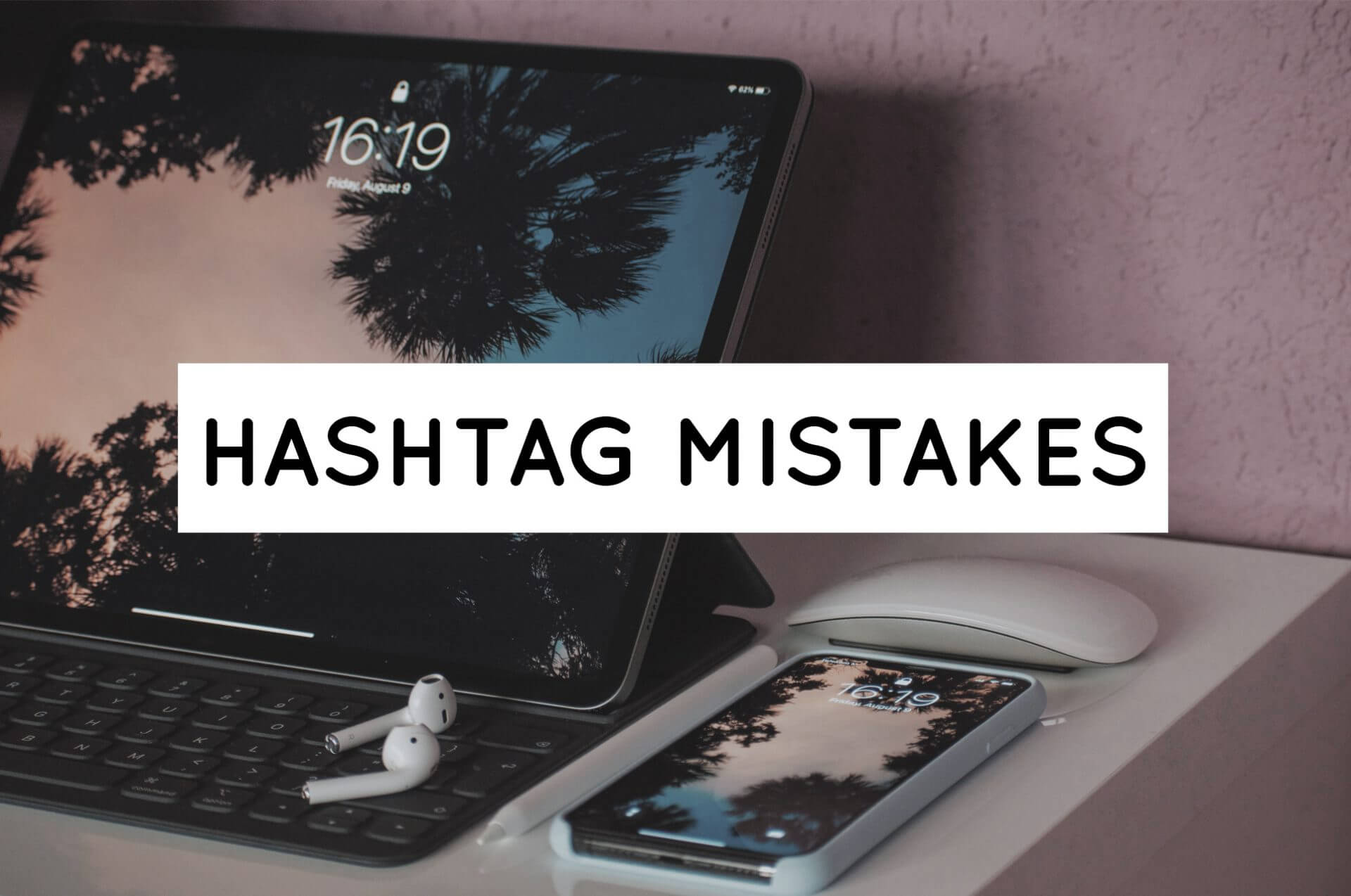 Header about Hashtag mistakes